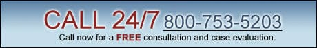 Call us 24/7 800-753-5203 all now for a free consultation and case evaluation